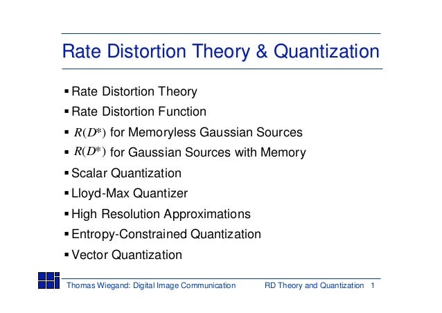 Rate Distortion Theory & Quantization Rate Distortion Theory Rate Distortion Function R(D*) for Memoryless Gaussian Source...