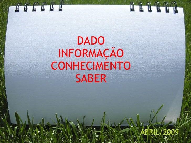 DADO INFORMAÇÃO CONHECIMENTO SABER ABRIL/2009