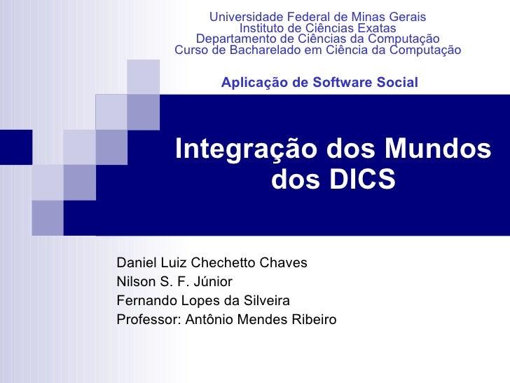 Integração dos Mundos dos DICS Daniel Luiz Chechetto Chaves Nilson S. F. Júnior Fernando Lopes da Silveira Professor: Antô...