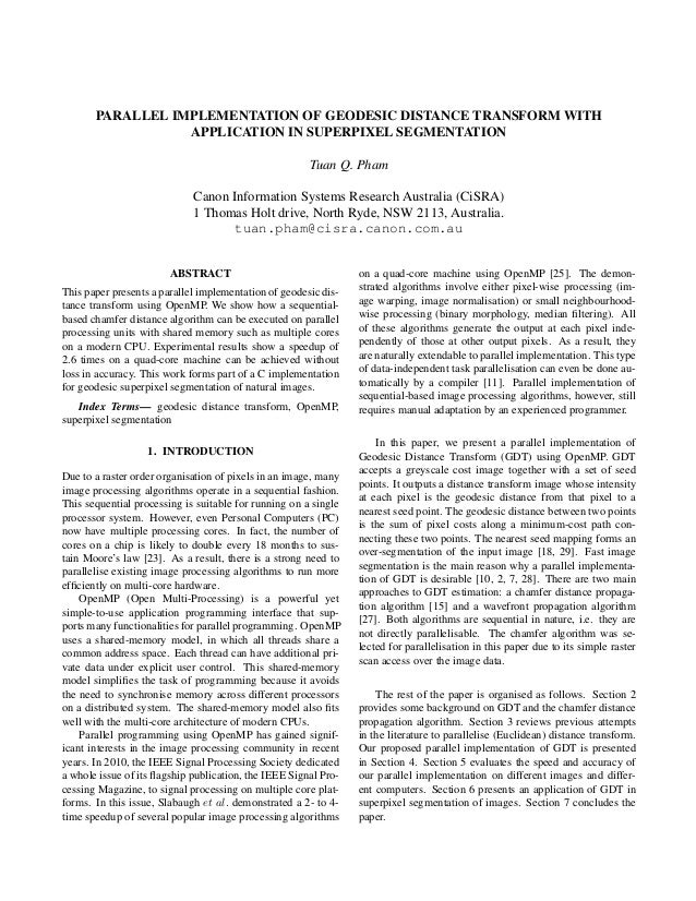 PARALLEL IMPLEMENTATION OF GEODESIC DISTANCE TRANSFORM WITH APPLICATION IN SUPERPIXEL SEGMENTATION Tuan Q. Pham Canon Info...