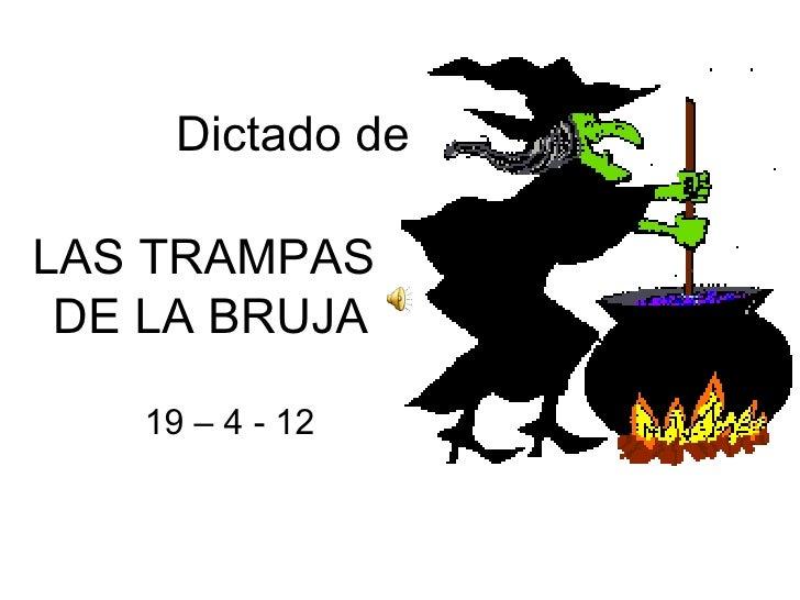 Dictado deLAS TRAMPAS DE LA BRUJA   19 – 4 - 12