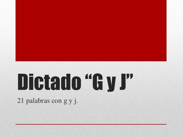 """Dictado """"G y J"""" 21 palabras con g y j."""