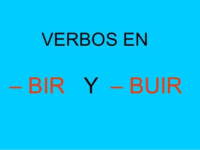 VERBOS EN – BIR Y – BUIR