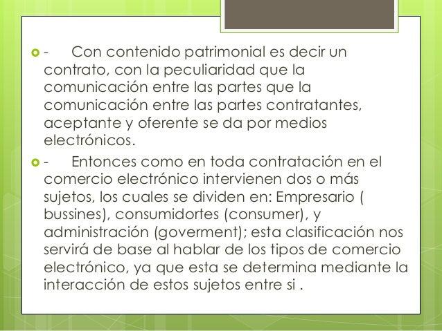  - Con contenido patrimonial es decir un  contrato, con la peculiaridad que la  comunicación entre las partes que la  com...