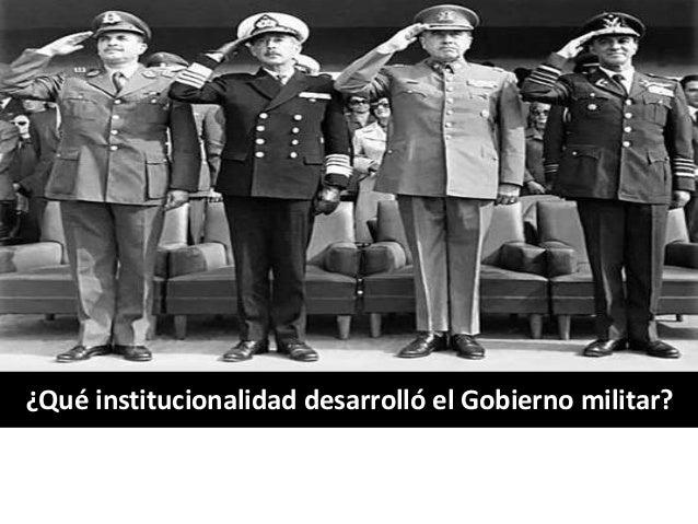 ¿Qué institucionalidad desarrolló el Gobierno militar?