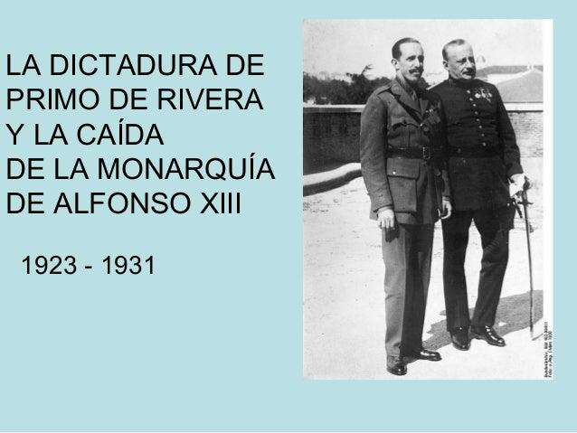 LA DICTADURA DE PRIMO DE RIVERA Y LA CAÍDA DE LA MONARQUÍA DE ALFONSO XIII 1923 - 1931