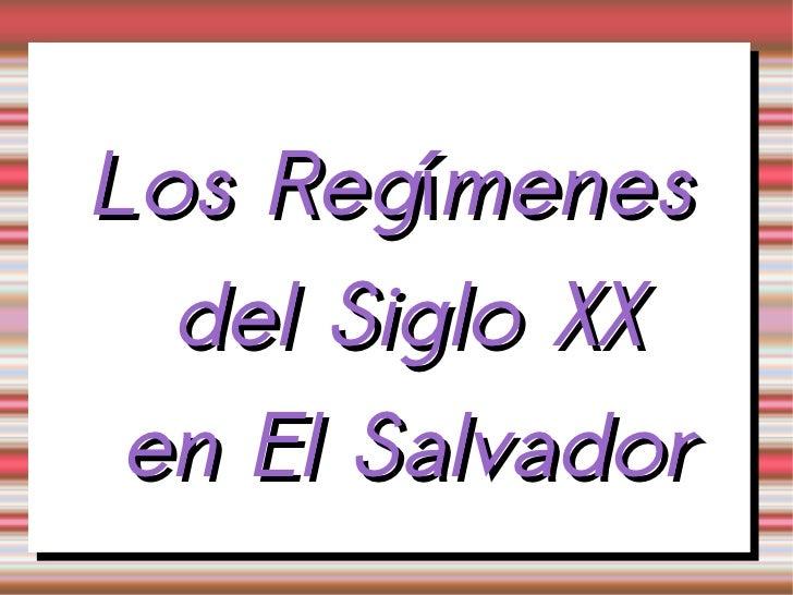 <ul><ul><li>Los Reg í menes del Siglo XX en El Salvador </li></ul></ul>