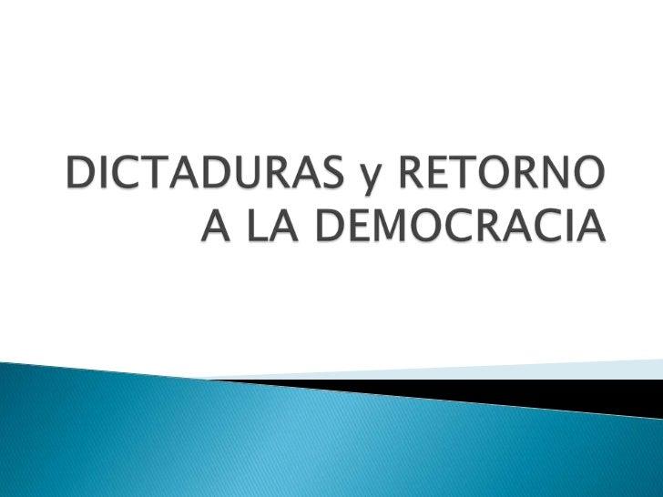 DICTADURAS y RETORNO A LA DEMOCRACIA<br />