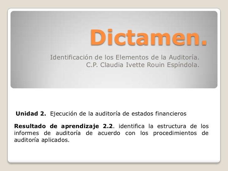 Dictamen.<br />Identificación de los Elementos de la Auditoría.<br />C.P. Claudia Ivette Rouin Espíndola.<br />Unidad 2.  ...