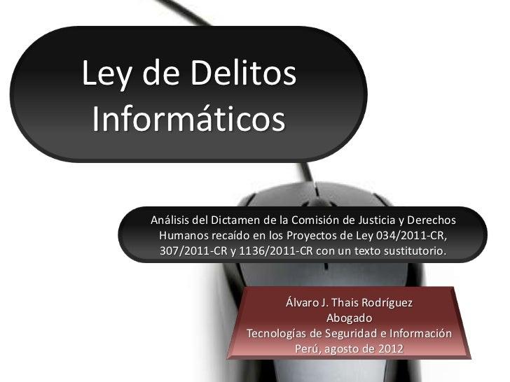Ley de Delitos Informáticos    Análisis del Dictamen de la Comisión de Justicia y Derechos     Humanos recaído en los Proy...