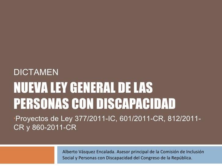 DICTAMENNUEVA LEY GENERAL DE LASPERSONAS CON DISCAPACIDAD•Proyectosde Ley 377/2011-IC, 601/2011-CR, 812/2011-CR y 860-2011...
