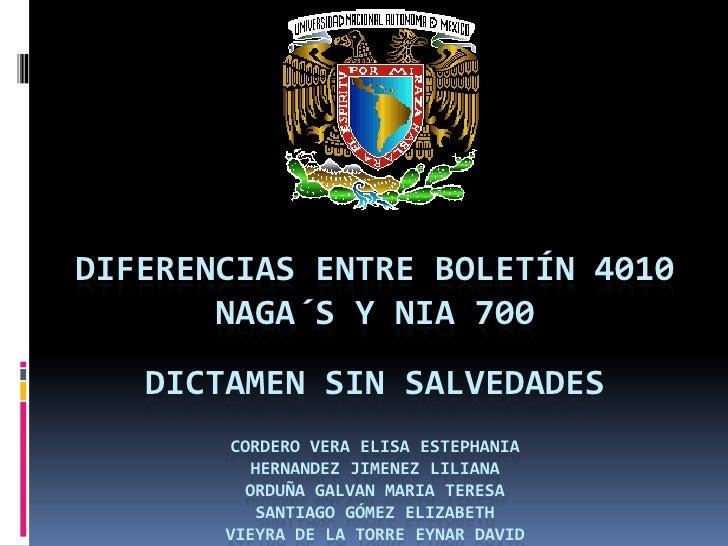 DIFERENCIAS ENTRE BOLETÍN 4010 NAGA´S Y NIA 700DICTAMEN SIN SALVEDADESCordero Vera Elisa estephaniaHERNANDEZ JIMENEZ LILIA...