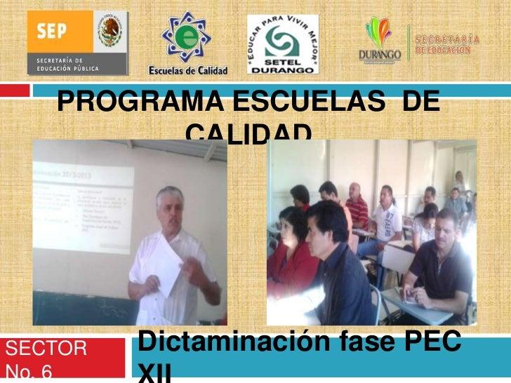 PROGRAMA ESCUELAS DE         CALIDADSECTOR   Dictaminación fase PECNo. 6