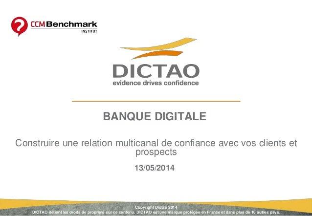 13/05/2014 BANQUE DIGITALE Construire une relation multicanal de confiance avec vos clients et prospects Copyright Dictao ...