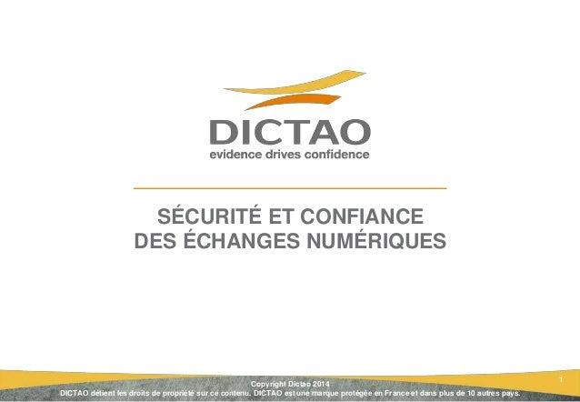 1 SÉCURITÉ ET CONFIANCE DES ÉCHANGES NUMÉRIQUES Copyright Dictao 2014 DICTAO détient les droits de propriété sur ce conten...