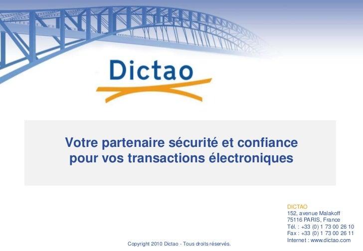 Votre partenaire sécurité et confiancepour vos transactions électroniques<br />DICTAO152, avenue Malakoff75116 PARIS, Fran...