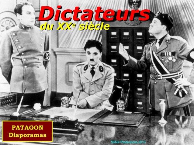 du XXdu XXee sièclesiècle DictateursDictateurs 5KNA Productions 2013