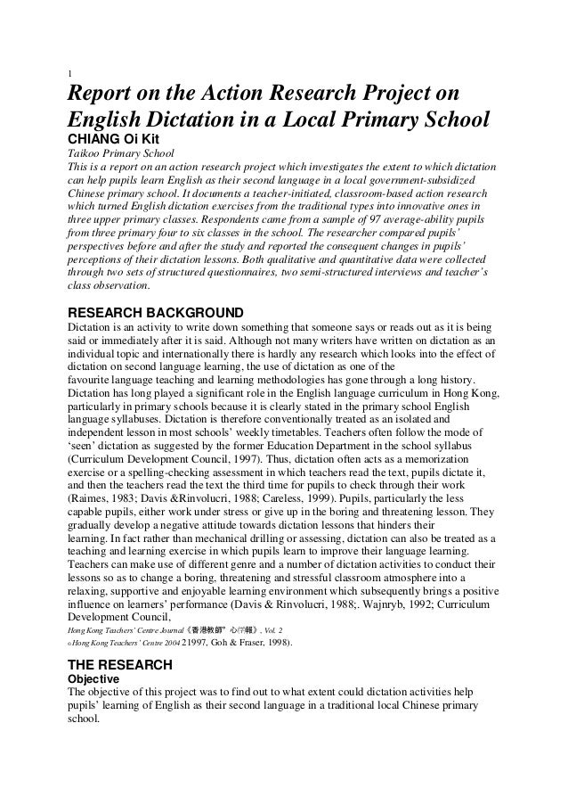 1Report on the Action Research Project onEnglish Dictation in a Local Primary SchoolCHIANG Oi KitTaikoo Primary SchoolThis...