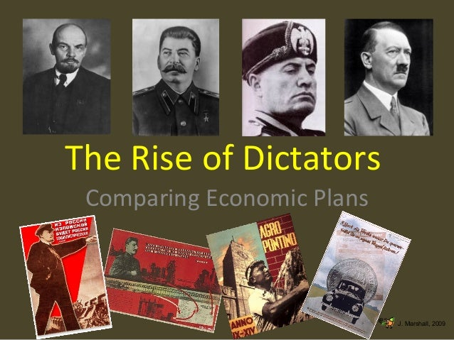 The Rise of Dictators Comparing Economic Plans  J. Marshall, 2009