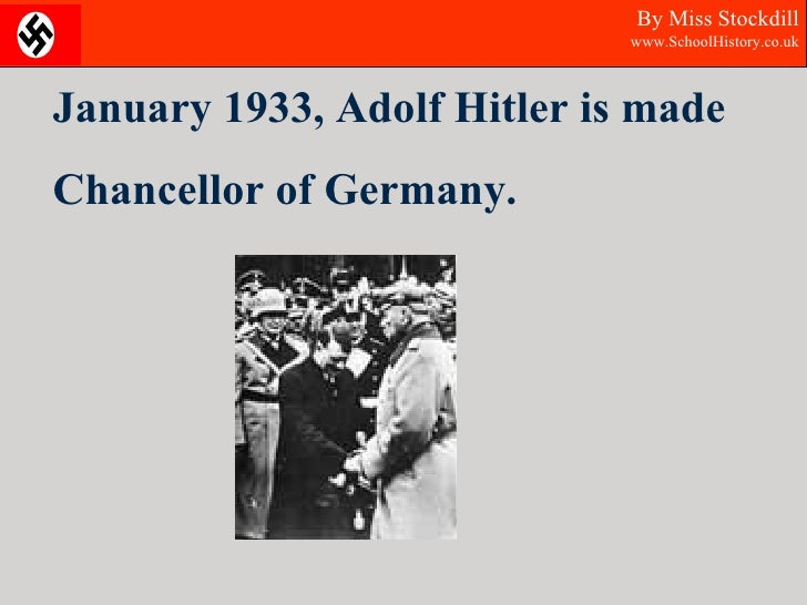 January 1933, Adolf Hitler is made Chancellor of Germany. By Miss Stockdill  www.SchoolHistory.co.uk