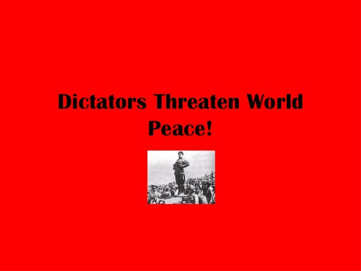 Dictators Threaten World Peace!
