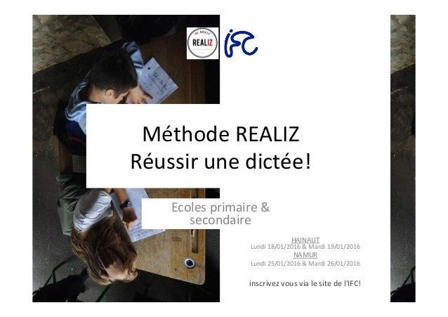Méthode  REALIZ     Réussir  une  dictée!   Ecoles  primaire  &   secondaire      HAINAUT   Lundi...