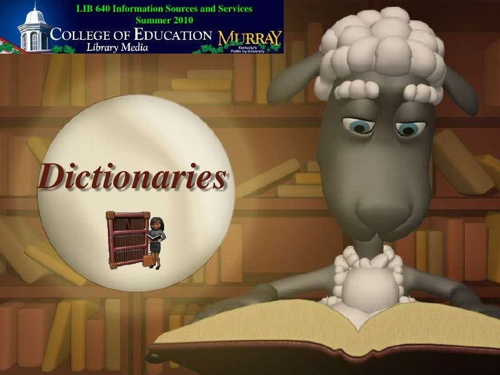 LIB 640 Information Sources and ServicesSummer 2010<br />Dictionaries<br />