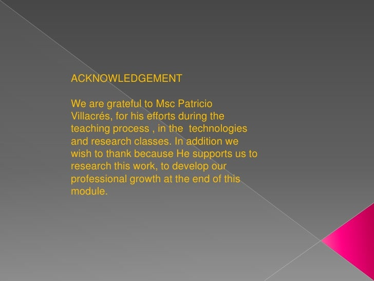 ACKNOWLEDGEMENT<br /><br />We are grateful to Msc Patricio Villacrés, for his efforts during the teaching process , in th...