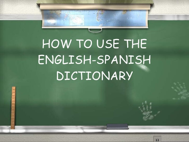 HOW TO USE THE ENGLISH-SPANISH DICTIONARY