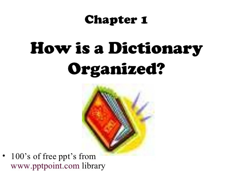 Chapter 1       How is a Dictionary          Organized?• 100's of free ppt's from  www.pptpoint.com library