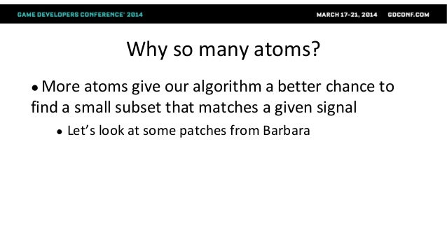 Why so many atoms? ● More atoms give our algorithm a better chance to find a small subset that matches a given signal ● Le...