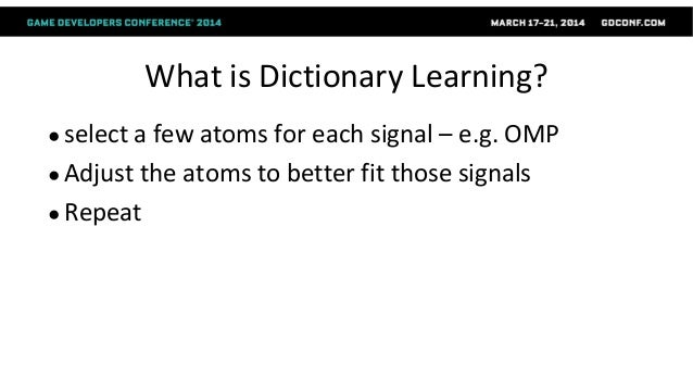 """K-SVD ● Is one of the well known dictionary learning methods ● Check out our GDC2013 talk ● our GDC13 slides """"OMP and K-SV..."""