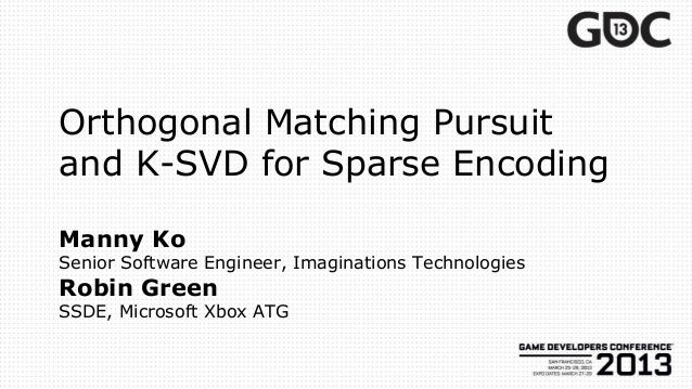 Orthogonal Matching Pursuit and K-SVD for Sparse Encoding Manny Ko Senior Software Engineer, Imaginations Technologies Rob...