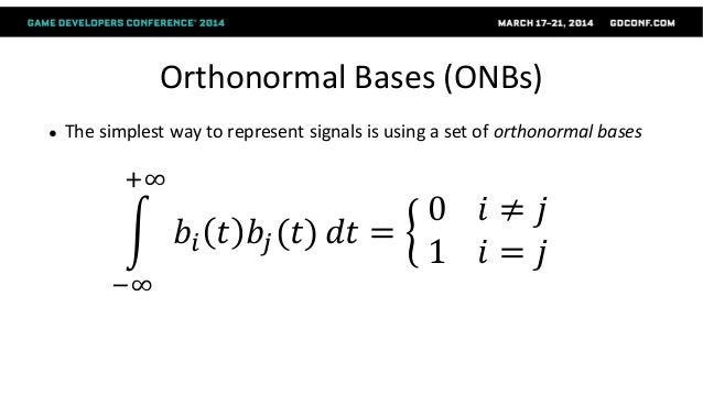 Orthonormal Bases (ONBs) ● The simplest way to represent signals is using a set of orthonormal bases 𝑏𝑖 𝑡 𝑏𝑗(𝑡) +∞ −∞ 𝑑𝑡 =...