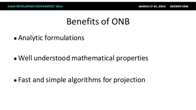 Benefits of ONB ● Analytic formulations ● Well understood mathematical properties ● Fast and simple algorithms for project...