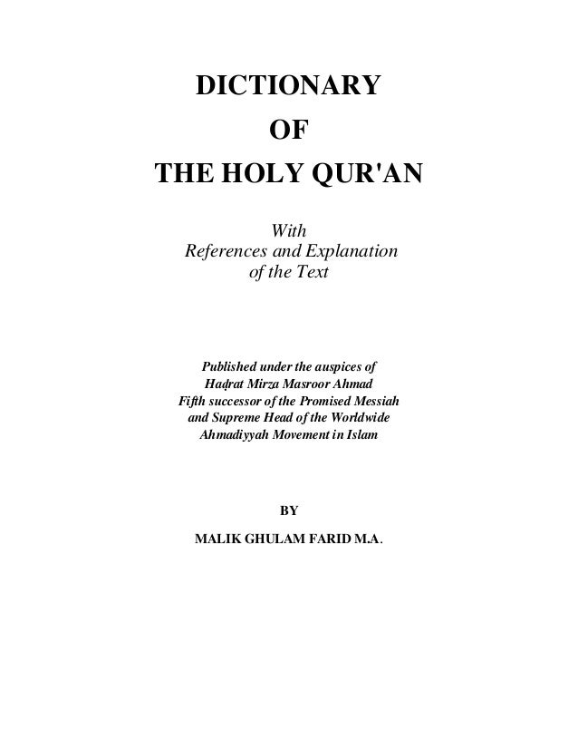 DICTIONARY OF THE HOLY QUR'AN With References and Explanation of the Text Published under the auspices of Hadrat Mirza Mas...