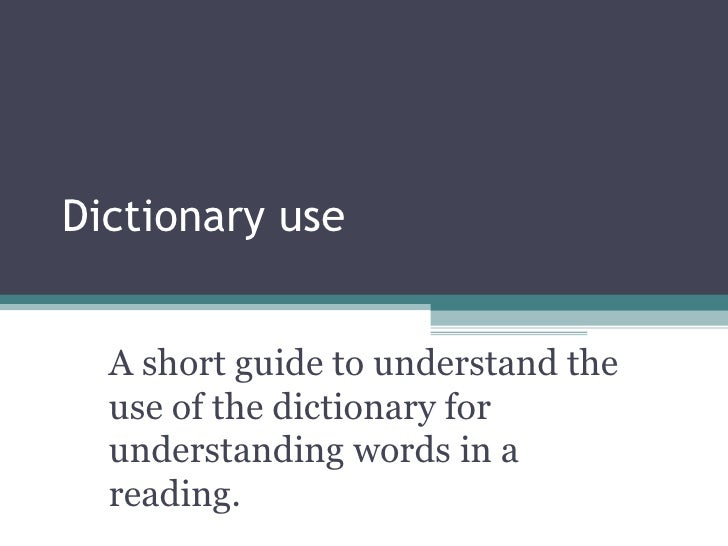 Dictionary use A short guide to understand the use of the dictionary for understanding words in a reading.