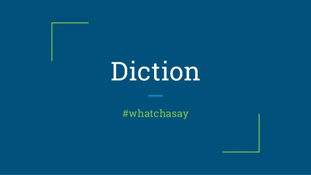 Diction #whatchasay
