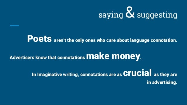 saying &suggesting Poets aren't the only ones who care about language connotation. Advertisers know that connotations make...
