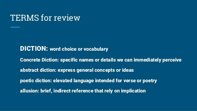 TERMS for review DICTION: word choice or vocabulary Concrete Diction: specific names or details we can immediately perceiv...