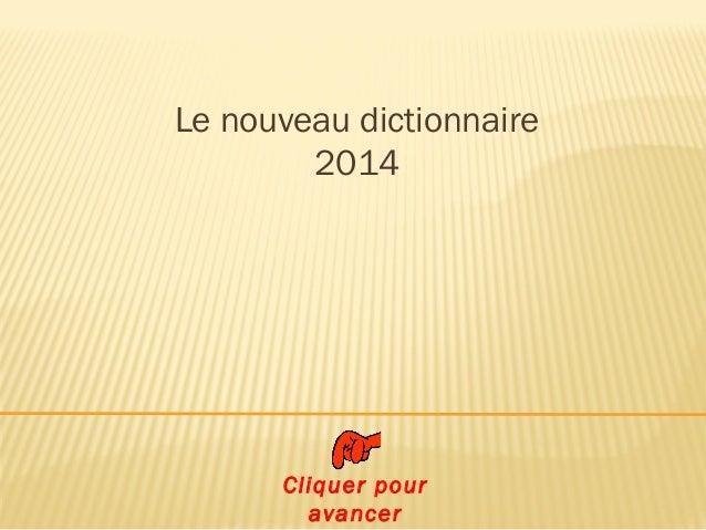 Le nouveau dictionnaire 2014 Cliquer pour avancer