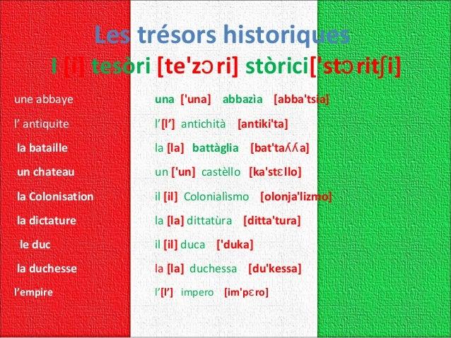 Les trésors historiques I [i]tesòri [te'z ri]ɔ stòrici['st rit i]ɔ ʃ uneabbaye una ['una] abbazìa [abba'tsia] l'antiq...