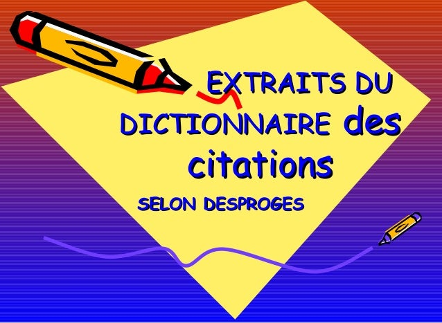 EXTRAITS DUEXTRAITS DU DICTIONNAIREDICTIONNAIRE desdes citationscitations SELON DESPROGESSELON DESPROGES