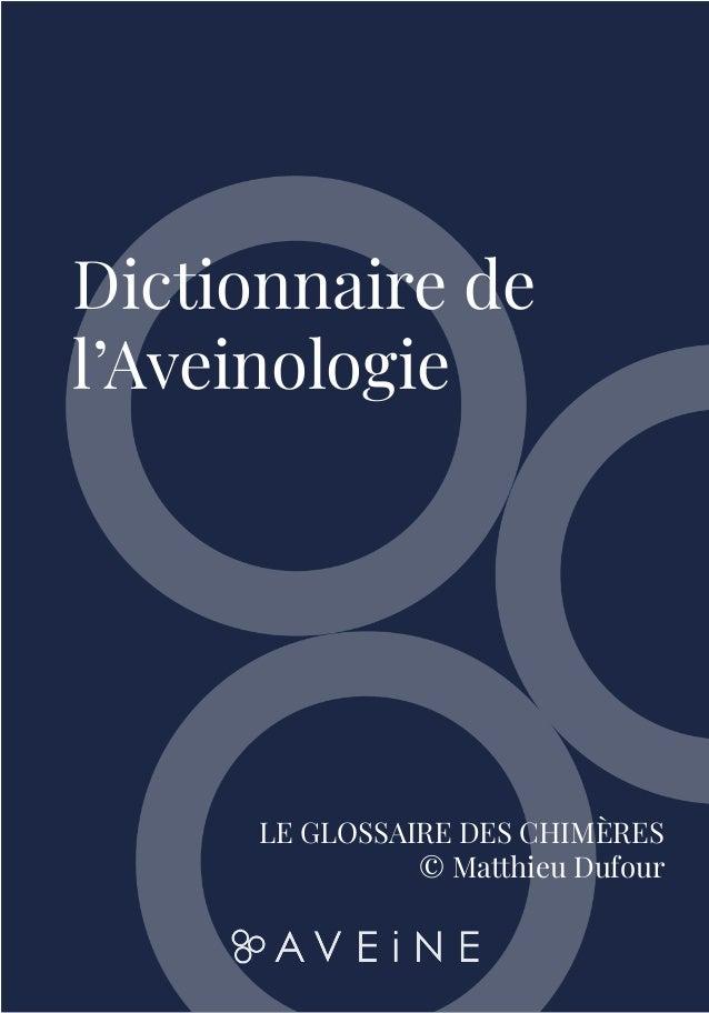 1 Dictionnaire de l'Aveinologie LE GLOSSAIRE DES CHIMÈRES © Matthieu Dufour