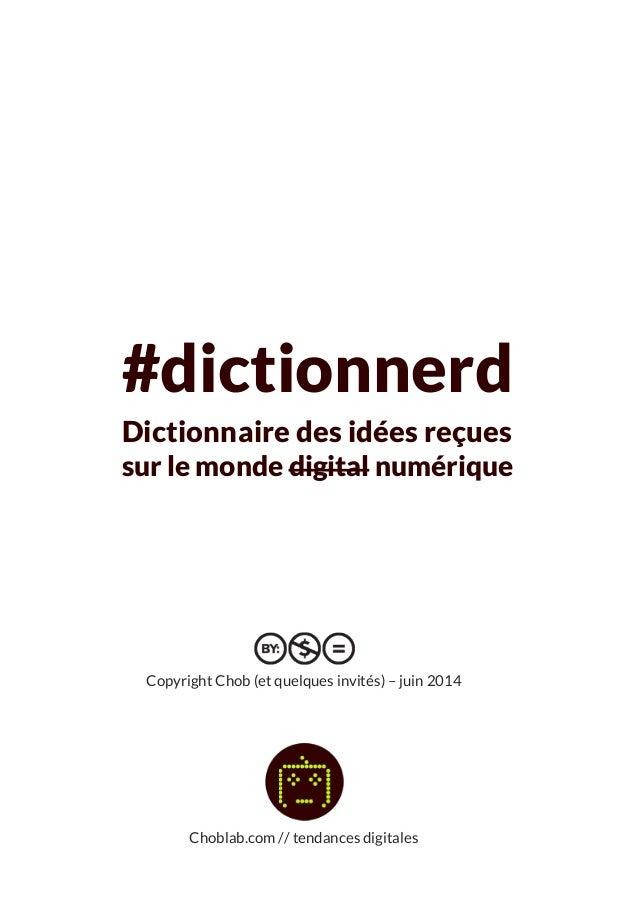 Choblab.com // tendances digitales  #dictionnerd Dictionnaire des idées reçues sur le monde digital numérique Copyright Ch...