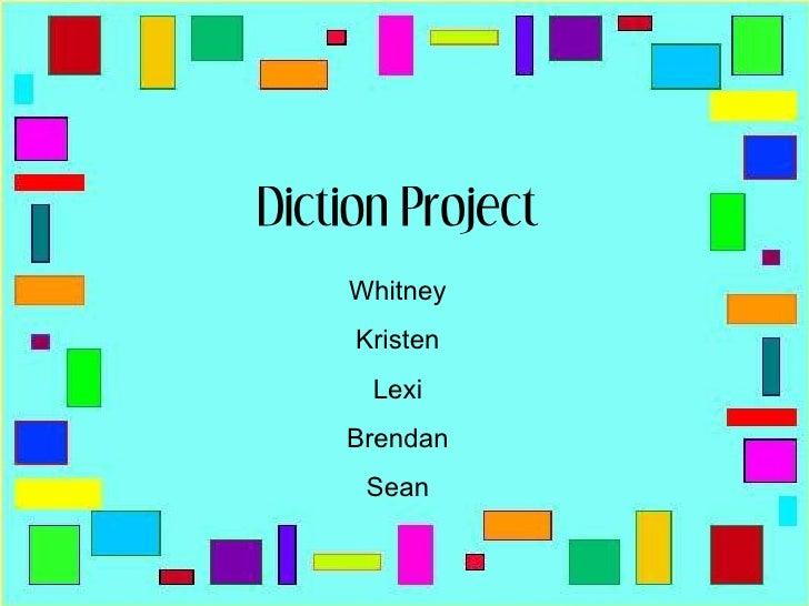Diction Project Whitney Kristen Lexi Brendan Sean