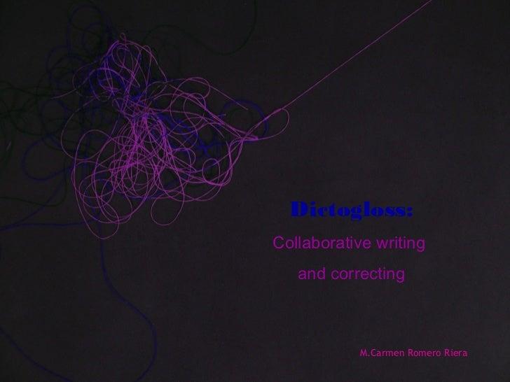 Dictogloss:Collaborative writing   and correcting           M.Carmen Romero Riera
