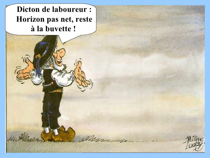 Dicton de laboureur :  Horizon pas net, reste à la buvette !
