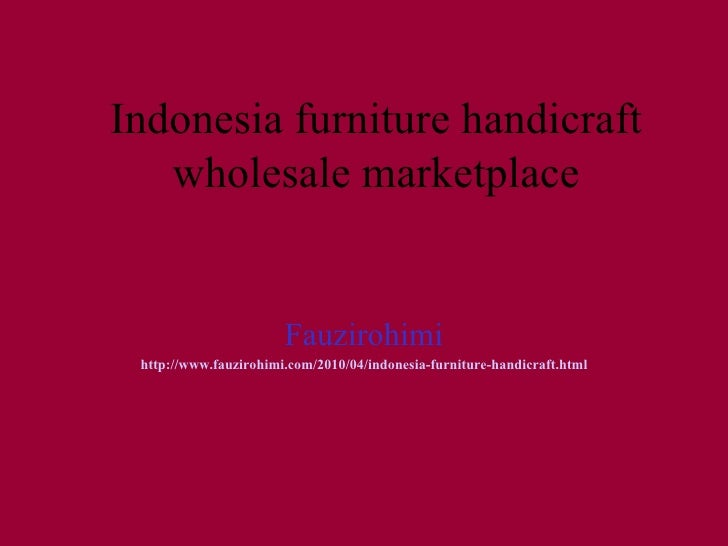 Indonesia furniture handicraft wholesale marketplace Fauzirohimi http://www.fauzirohimi.com/2010/04/indonesia-furniture-ha...