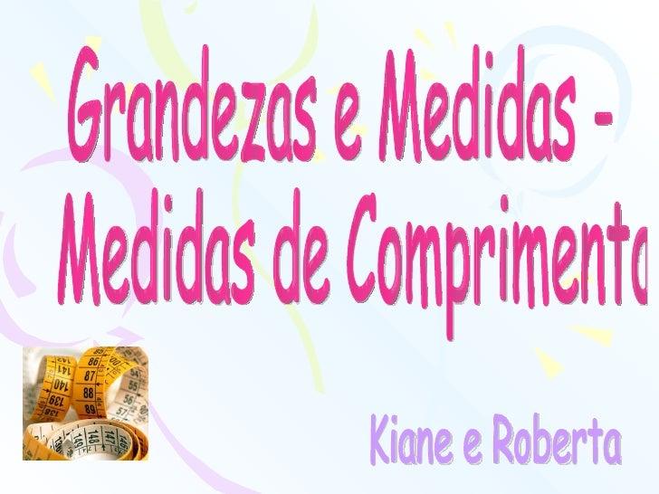 Grandezas e Medidas - Medidas de Comprimento Kiane e Roberta